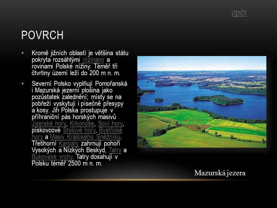 Kromě jižních oblastí je většina státu pokryta rozsáhlými nížinami a rovinami Polské nížiny.