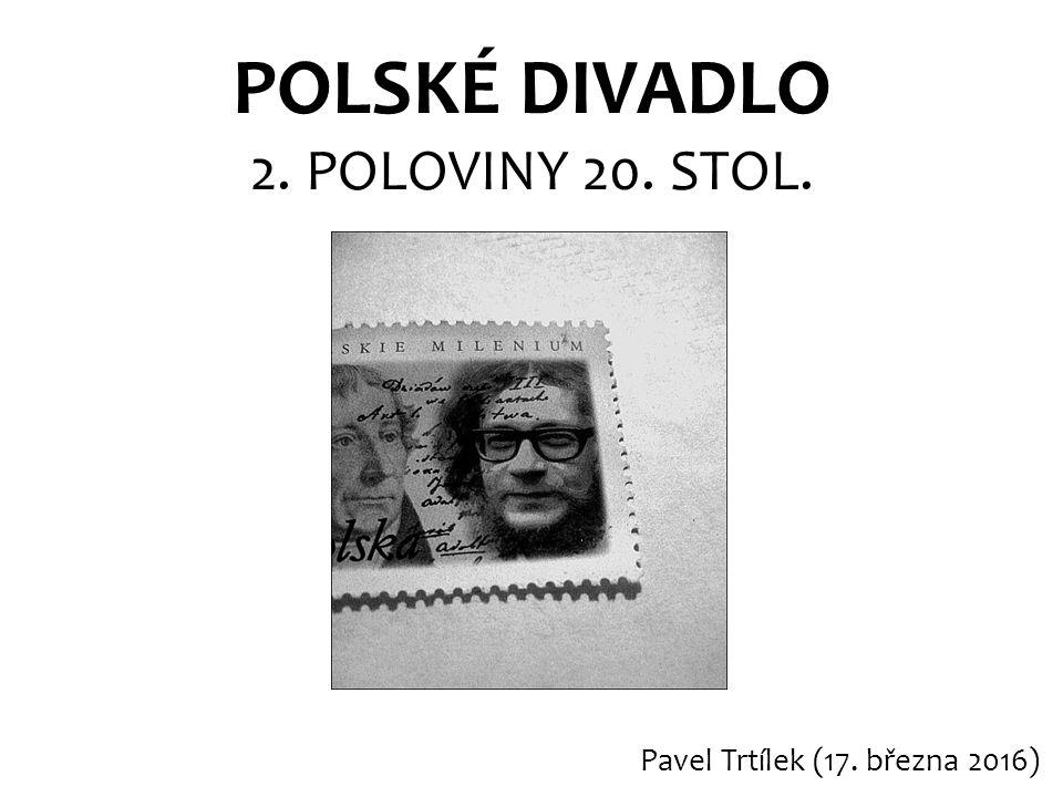 POLSKÉ DIVADLO 2. POLOVINY 20. STOL. Pavel Trtílek (17. března 2016)