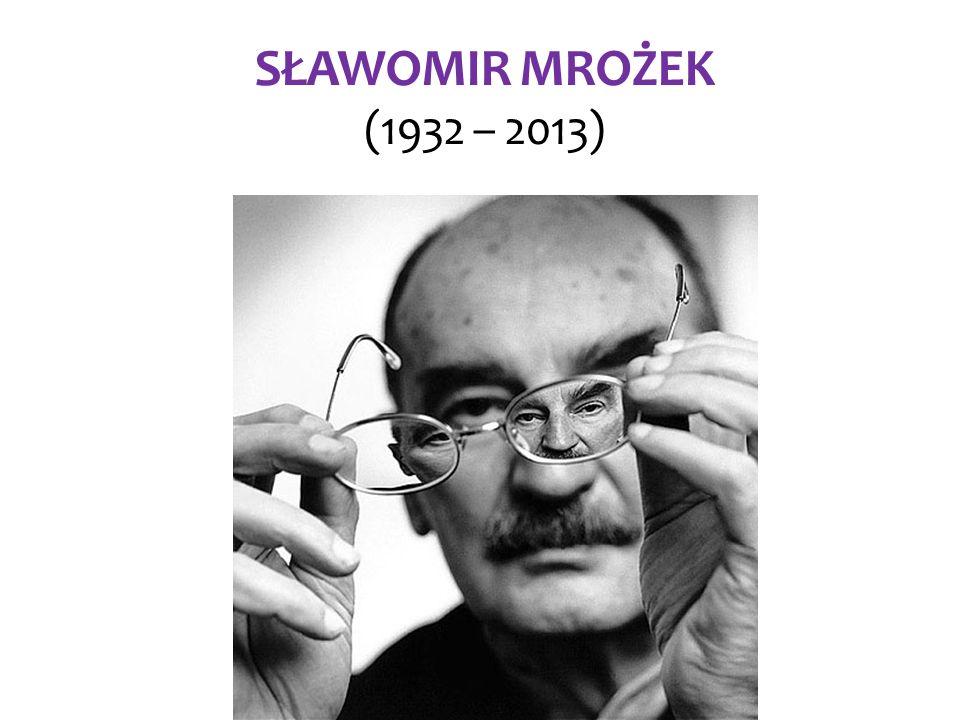 SŁAWOMIR MROŻEK (1932 – 2013)
