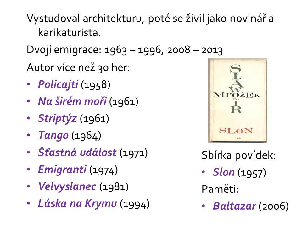 Autor více než 30 her: Policajti (1958) Na širém moři (1961) Striptýz (1961) Tango (1964) Šťastná událost (1971) Emigranti (1974) Velvyslanec (1981) Láska na Krymu (1994) Sbírka povídek: Slon (1957) Paměti: Baltazar (2006) Vystudoval architekturu, poté se živil jako novinář a karikaturista.