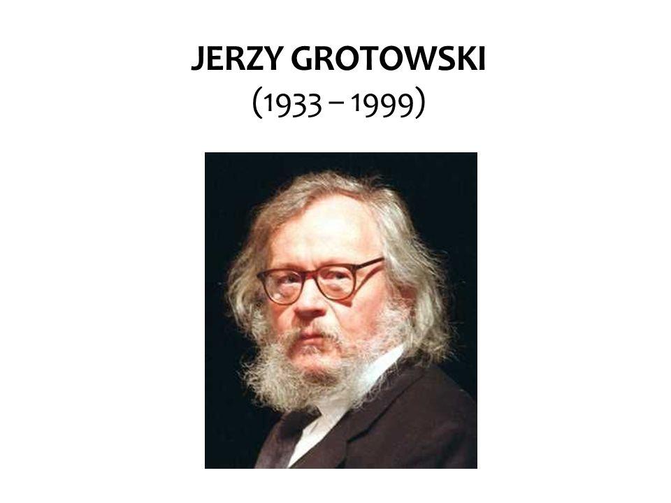 JERZY GROTOWSKI (1933 – 1999)