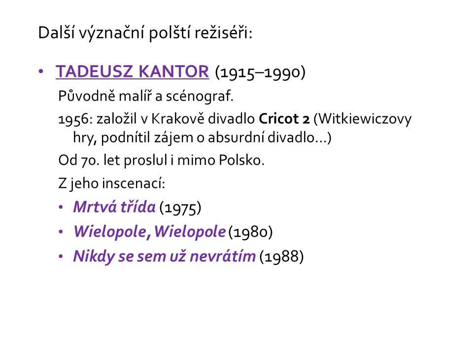 Další význační polští režiséři: TADEUSZ KANTOR (1915–1990) Původně malíř a scénograf.