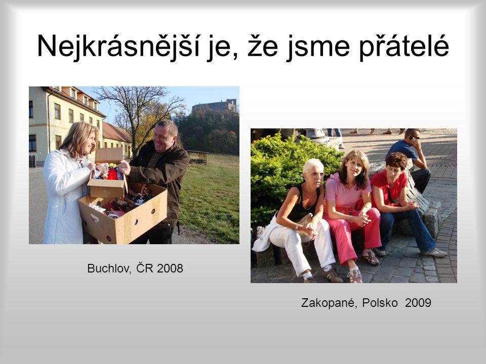 Nejkrásnější je, že jsme přátelé Buchlov, ČR 2008 Zakopané, Polsko 2009