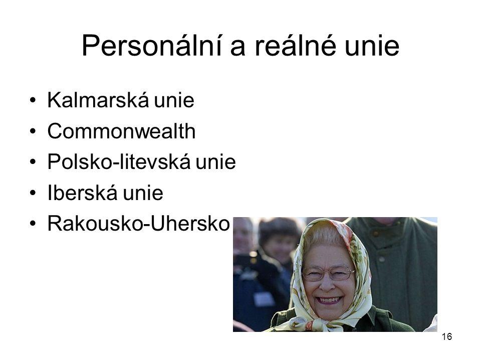 16 Personální a reálné unie Kalmarská unie Commonwealth Polsko-litevská unie Iberská unie Rakousko-Uhersko