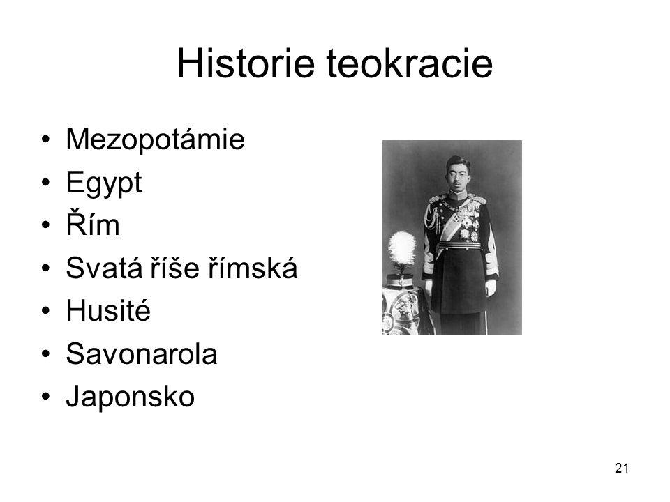 21 Historie teokracie Mezopotámie Egypt Řím Svatá říše římská Husité Savonarola Japonsko