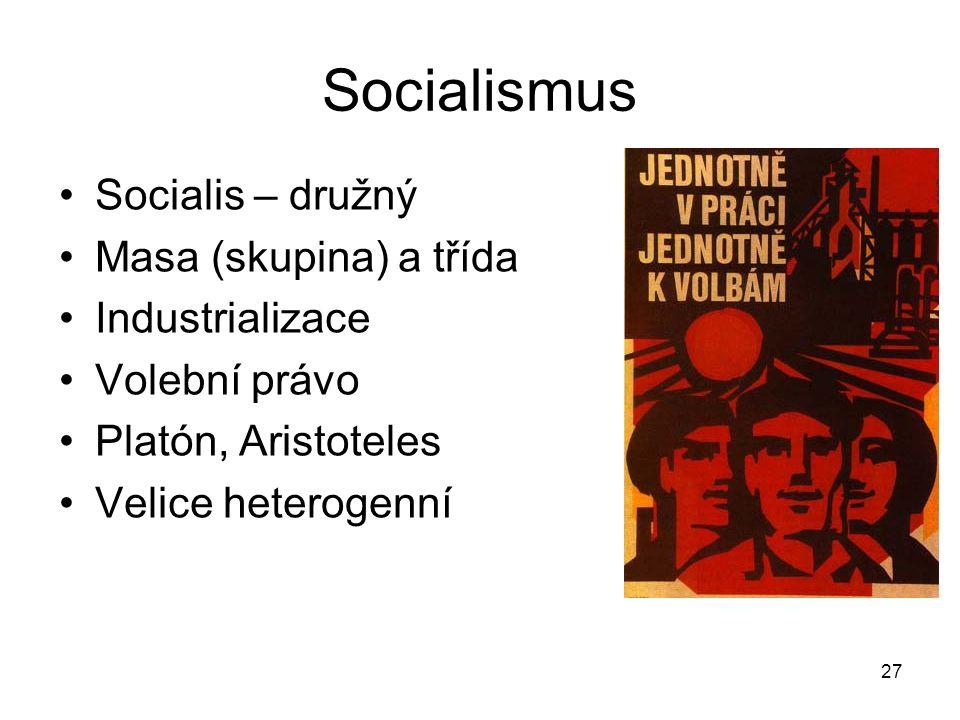 27 Socialismus Socialis – družný Masa (skupina) a třída Industrializace Volební právo Platón, Aristoteles Velice heterogenní