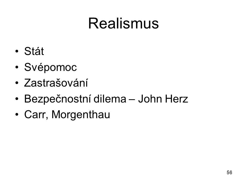 56 Realismus Stát Svépomoc Zastrašování Bezpečnostní dilema – John Herz Carr, Morgenthau