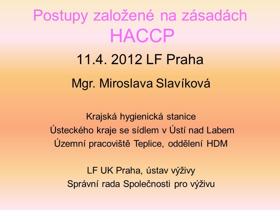 Postupy založené na zásadách HACCP 11.4. 2012 LF Praha Mgr. Miroslava Slavíková Krajská hygienická stanice Ústeckého kraje se sídlem v Ústí nad Labem