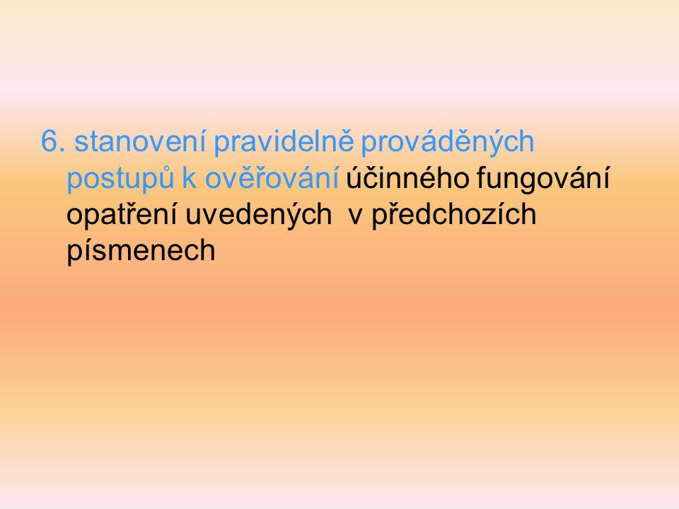 6. stanovení pravidelně prováděných postupů k ověřování účinného fungování opatření uvedených v předchozích písmenech