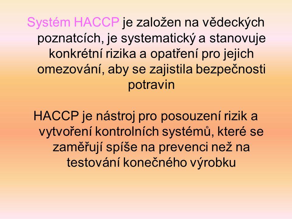 Systém HACCP je založen na vědeckých poznatcích, je systematický a stanovuje konkrétní rizika a opatření pro jejich omezování, aby se zajistila bezpečnosti potravin HACCP je nástroj pro posouzení rizik a vytvoření kontrolních systémů, které se zaměřují spíše na prevenci než na testování konečného výrobku