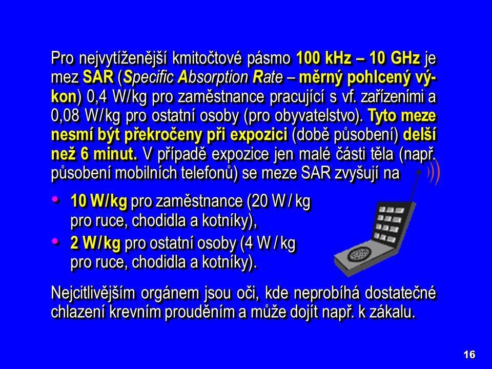 Pro nejvytíženější kmitočtové pásmo 100 kHz – 10 GHz je mez SAR ( S pecific A bsorption R ate – měrný pohlcený vý- kon ) 0,4 W / kg pro zaměstnance pracující s vf.