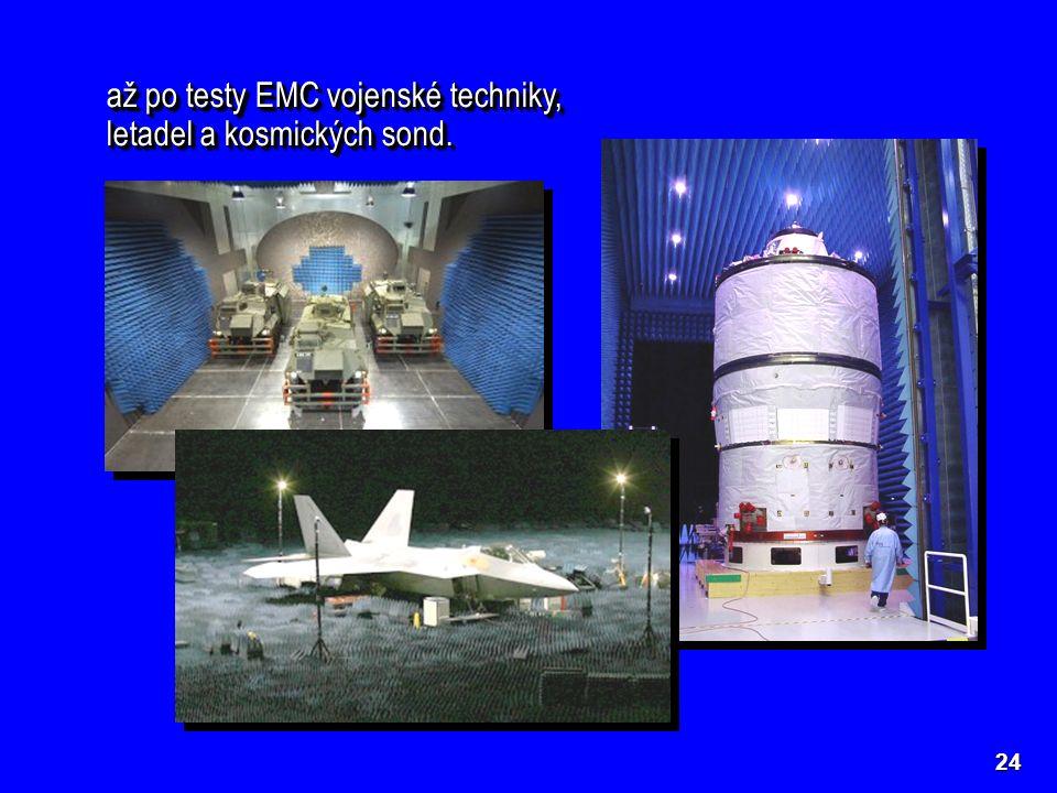 až po testy EMC vojenské techniky, letadel a kosmických sond. 24