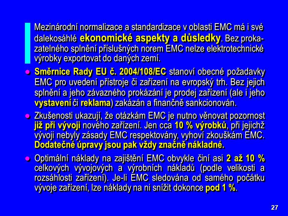 27 Mezinárodní normalizace a standardizace v oblasti EMC má i své dalekosáhlé ekonomické aspekty a důsledky.