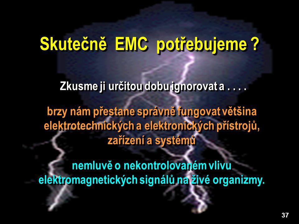 37 Skutečně EMC potřebujeme . Zkusme ji určitou dobu ignorovat a....