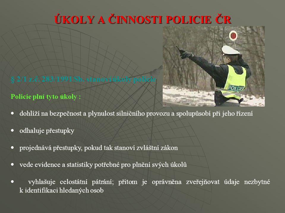 § 2/1 z.č. 283/1991 Sb. stanoví úkoly policie Policie plní tyto úkoly :  dohlíží na bezpečnost a plynulost silničního provozu a spolupůsobí při jeho