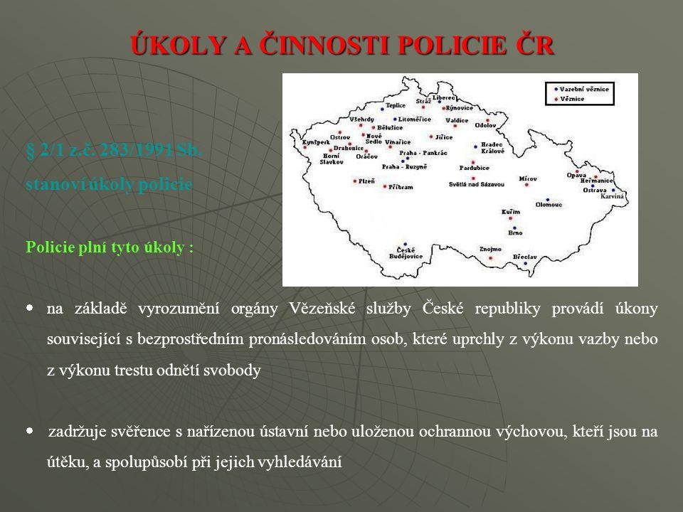 § 2/1 z.č. 283/1991 Sb. stanoví úkoly policie Policie plní tyto úkoly :  na základě vyrozumění orgány Vězeňské služby České republiky provádí úkony s