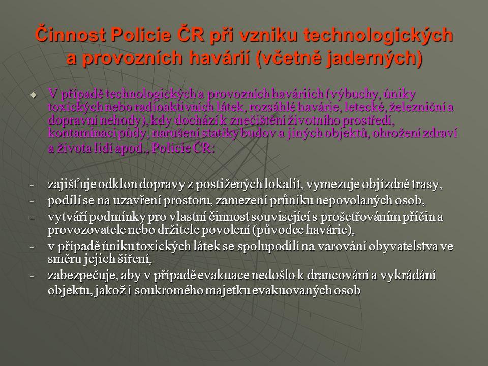 Činnost Policie ČR při vzniku technologických a provozních havárií (včetně jaderných)  V případě technologických a provozních haváriích (výbuchy, úni