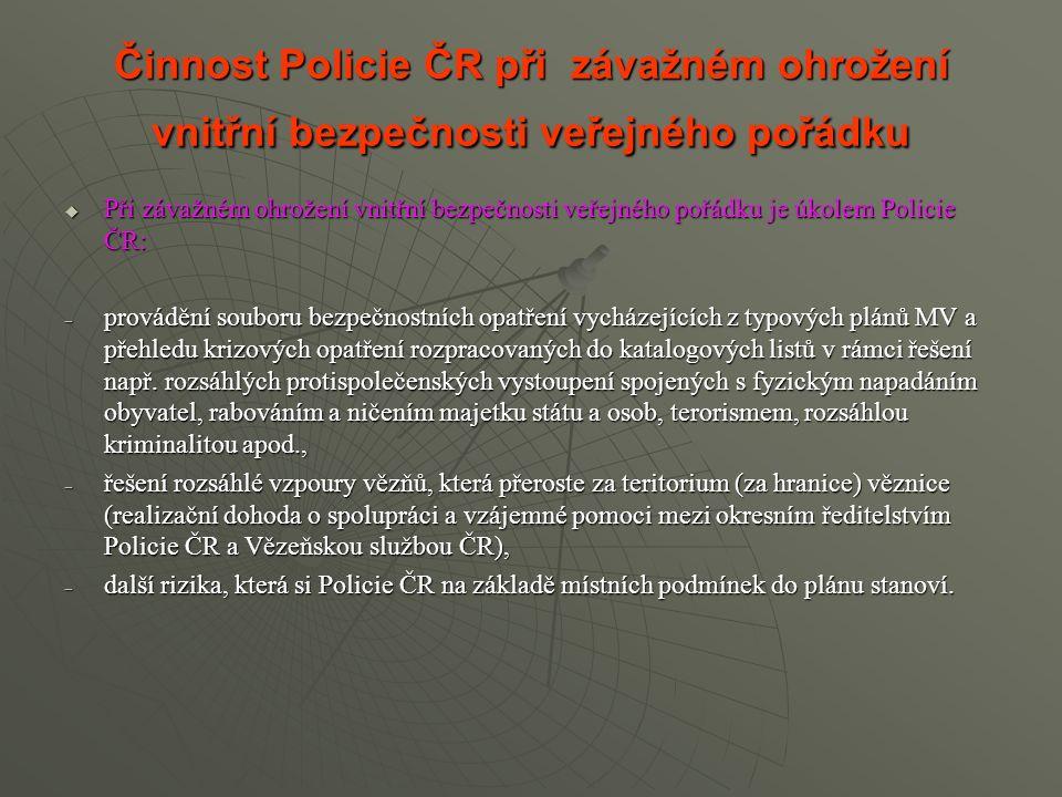 Činnost Policie ČR při závažném ohrožení vnitřní bezpečnosti veřejného pořádku  Při závažném ohrožení vnitřní bezpečnosti veřejného pořádku je úkolem