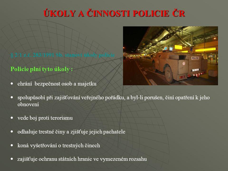 § 2/1 z.č. 283/1991 Sb. stanoví úkoly policie Policie plní tyto úkoly :  chrání bezpečnost osob a majetku  spolupůsobí při zajišťování veřejného poř