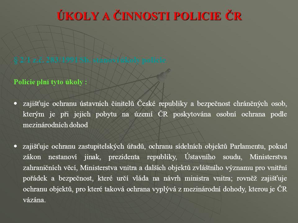 § 2/1 z.č. 283/1991 Sb. stanoví úkoly policie Policie plní tyto úkoly :  zajišťuje ochranu ústavních činitelů České republiky a bezpečnost chráněných