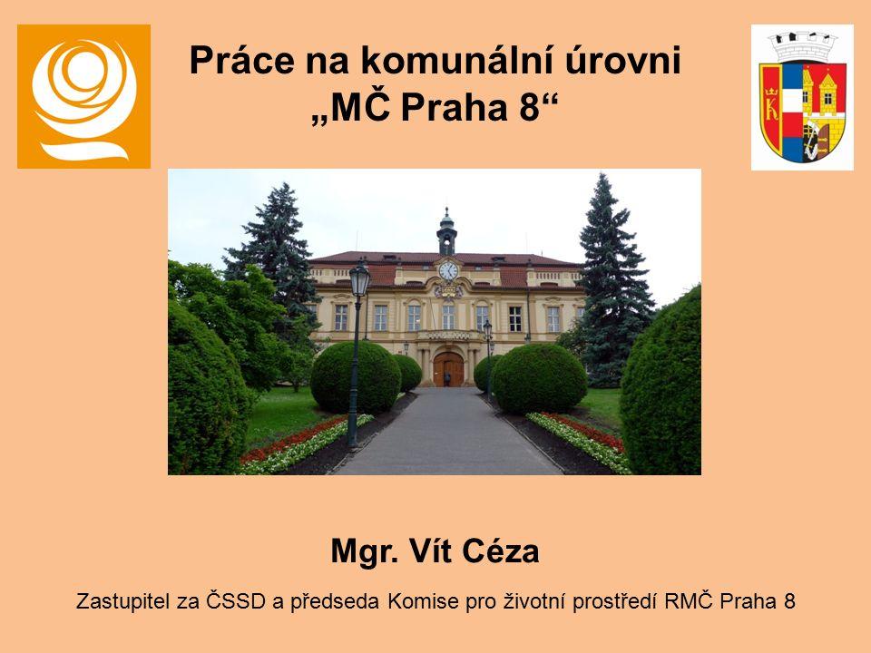 """Mgr. Vít Céza Zastupitel za ČSSD a předseda Komise pro životní prostředí RMČ Praha 8 Práce na komunální úrovni """"MČ Praha 8"""""""