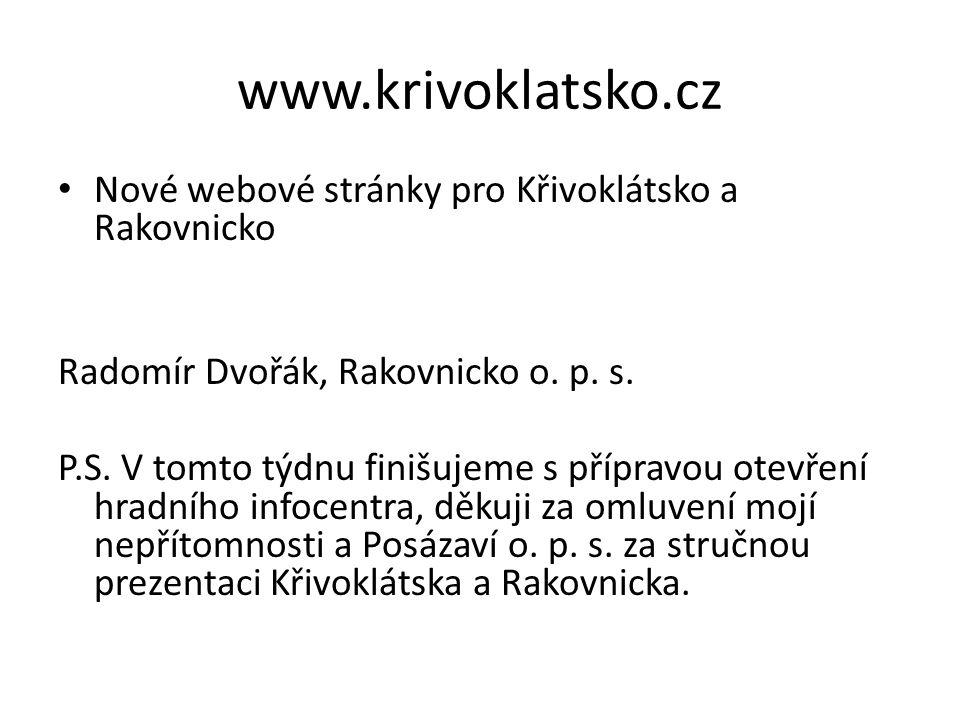www.krivoklatsko.cz Nové webové stránky pro Křivoklátsko a Rakovnicko Radomír Dvořák, Rakovnicko o.