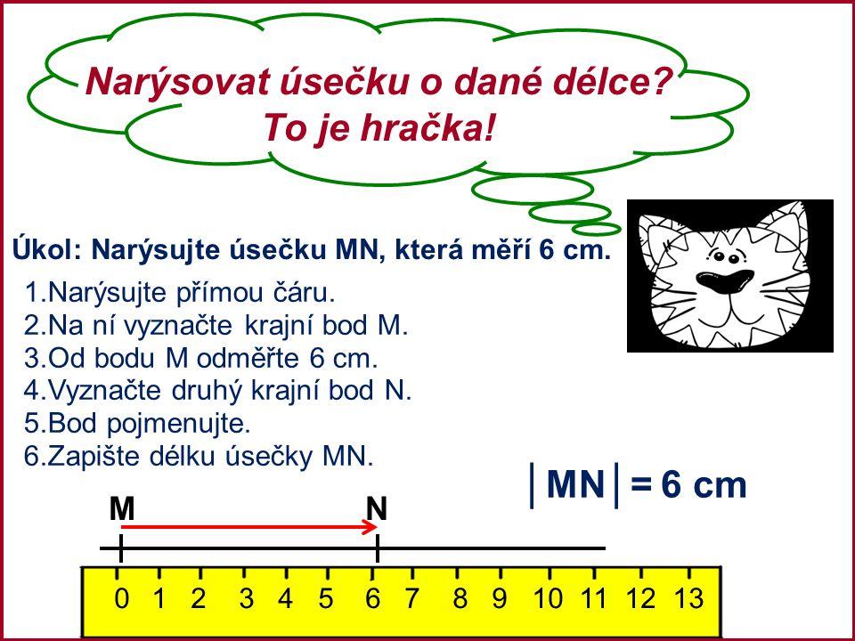 Narýsovat úsečku o dané délce. To je hračka. Úkol: Narýsujte úsečku MN, která měří 6 cm.
