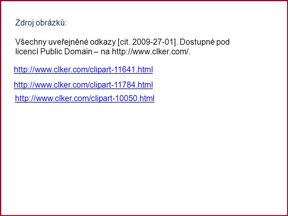 Zdroj obrázků: Všechny uveřejněné odkazy [cit. 2009-27-01].