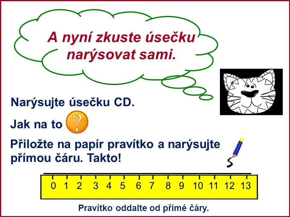 A nyní zkuste úsečku narýsovat sami. Narýsujte úsečku CD.
