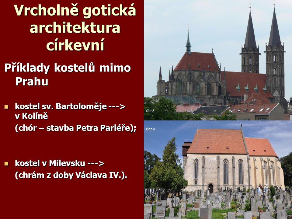 Vrcholně gotická architektura církevní Příklady kostelů mimo Prahu kostel sv.