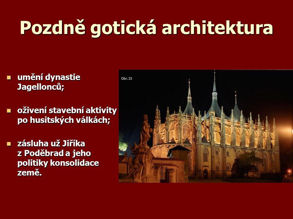 Pozdně gotická architektura umění dynastie Jagellonců; umění dynastie Jagellonců; oživení stavební aktivity po husitských válkách; oživení stavební aktivity po husitských válkách; zásluha už Jiříka z Poděbrad a jeho politiky konsolidace země.