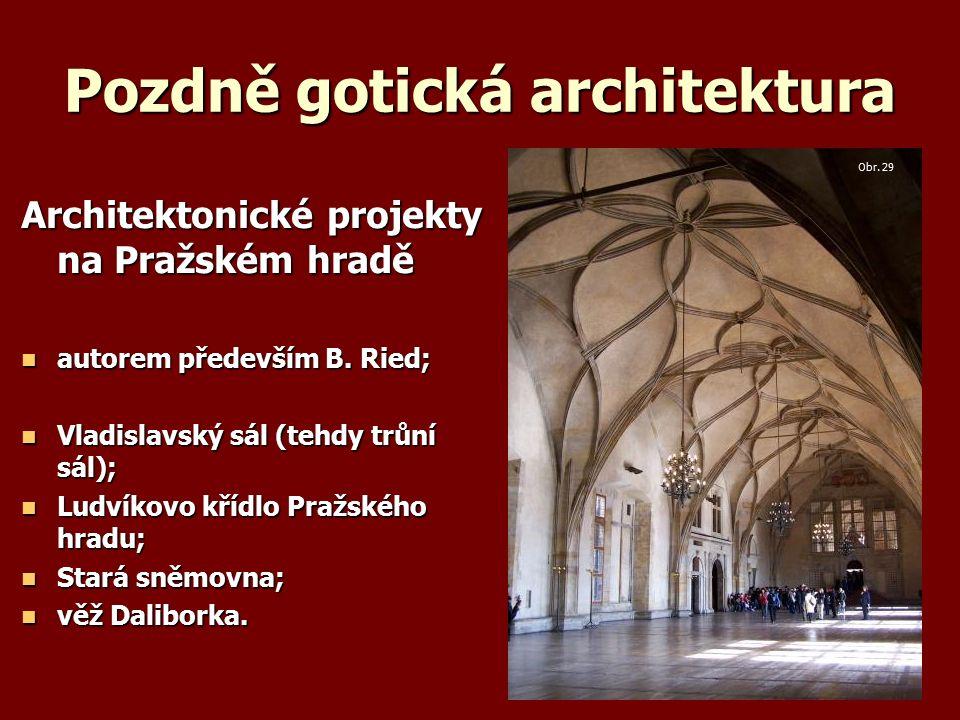 Pozdně gotická architektura Architektonické projekty na Pražském hradě autorem především B.