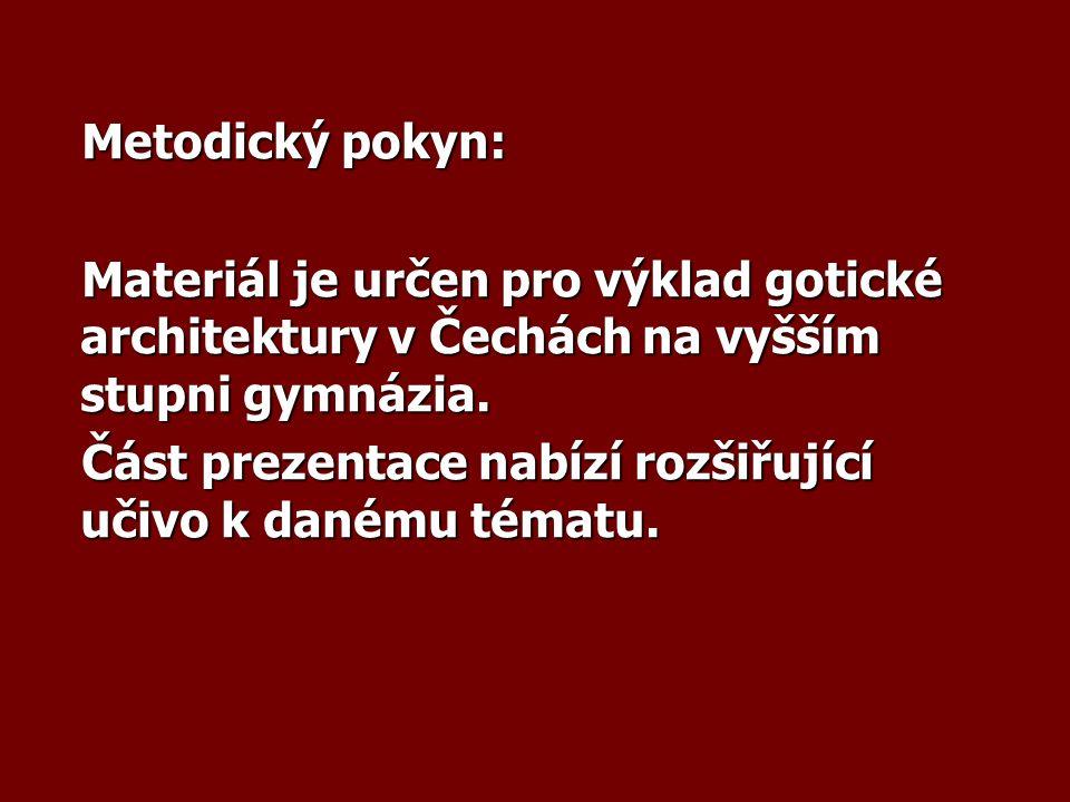 Metodický pokyn: Metodický pokyn: Materiál je určen pro výklad gotické architektury v Čechách na vyšším stupni gymnázia.