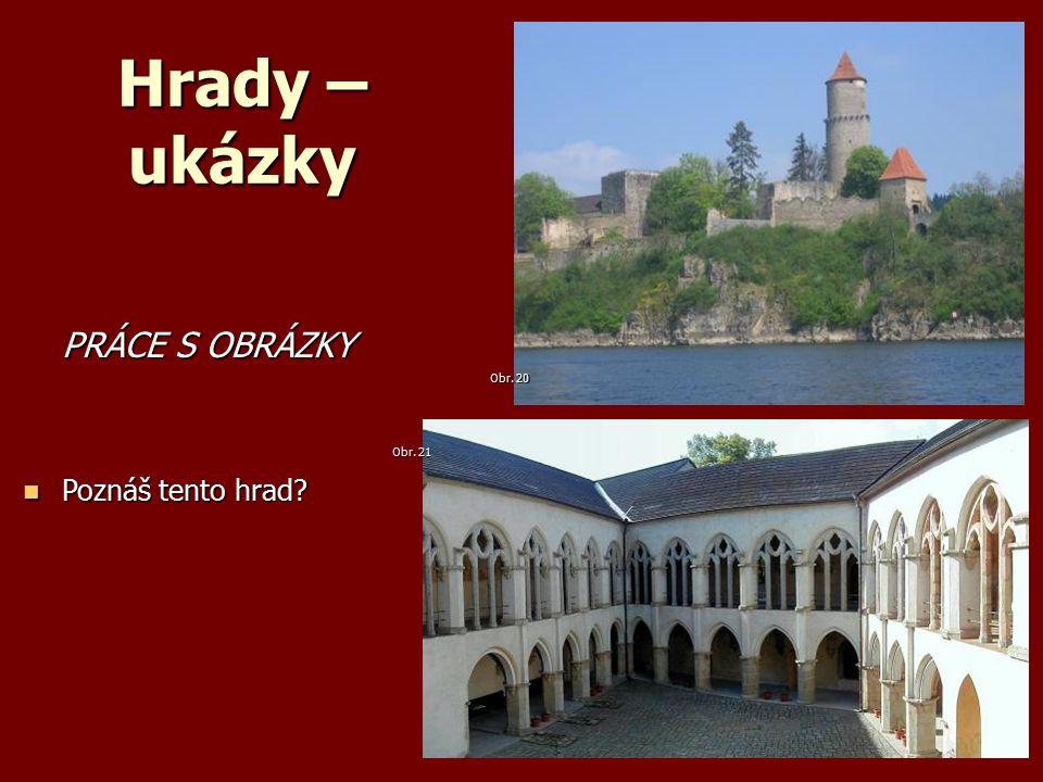 Hrady – ukázky PRÁCE S OBRÁZKY Poznáš tento hrad Poznáš tento hrad Obr. 20 Obr. 21