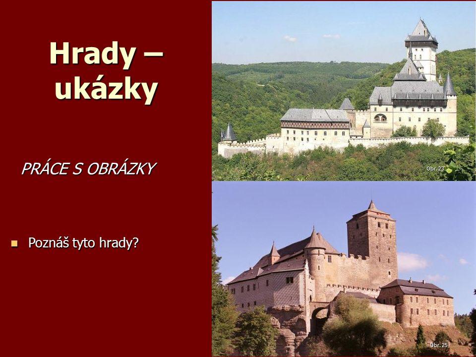 Hrady – ukázky PRÁCE S OBRÁZKY PRÁCE S OBRÁZKY Poznáš tyto hrady.