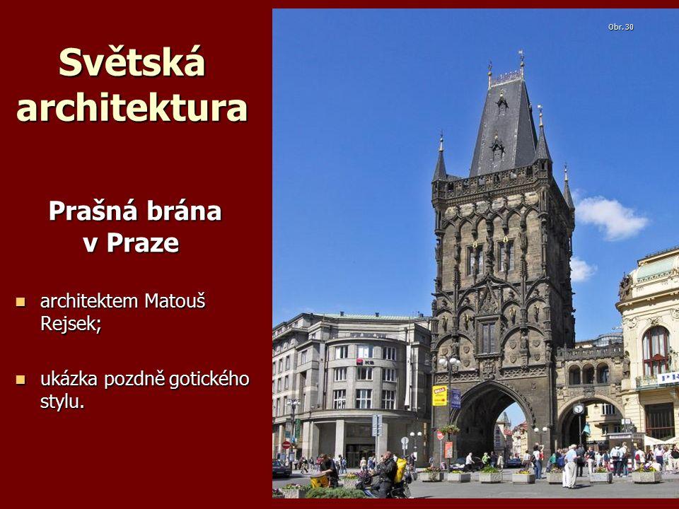 Světská architektura Prašná brána v Praze Prašná brána v Praze architektem Matouš Rejsek; architektem Matouš Rejsek; ukázka pozdně gotického stylu.