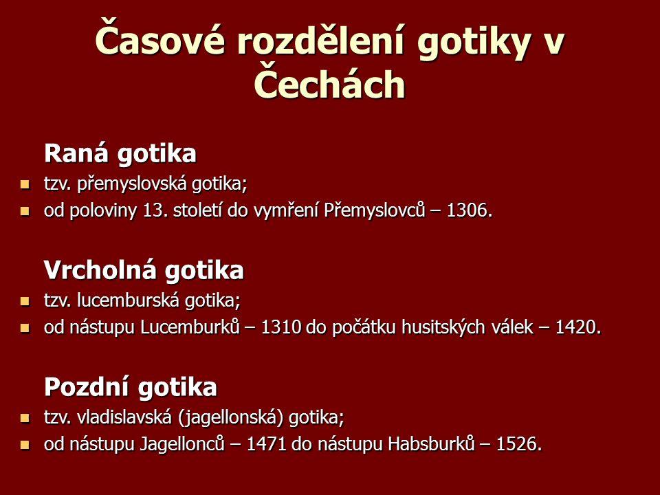 Časové rozdělení gotiky v Čechách Raná gotika Raná gotika tzv.
