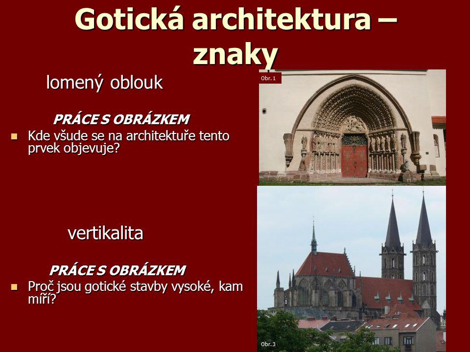 Gotická architektura – znaky lomený oblouk lomený oblouk PRÁCE S OBRÁZKEM PRÁCE S OBRÁZKEM Kde všude se na architektuře tento prvek objevuje.