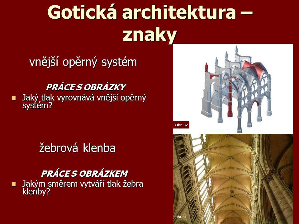 Gotická architektura – znaky vnější opěrný systém vnější opěrný systém PRÁCE S OBRÁZKY PRÁCE S OBRÁZKY Jaký tlak vyrovnává vnější opěrný systém.