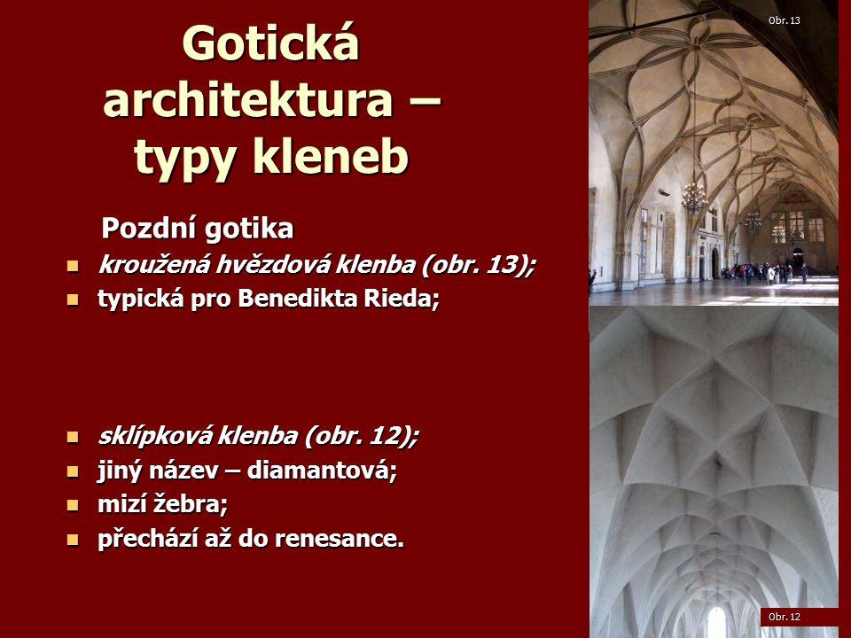 Gotická architektura – typy kleneb Pozdní gotika Pozdní gotika kroužená hvězdová klenba (obr.