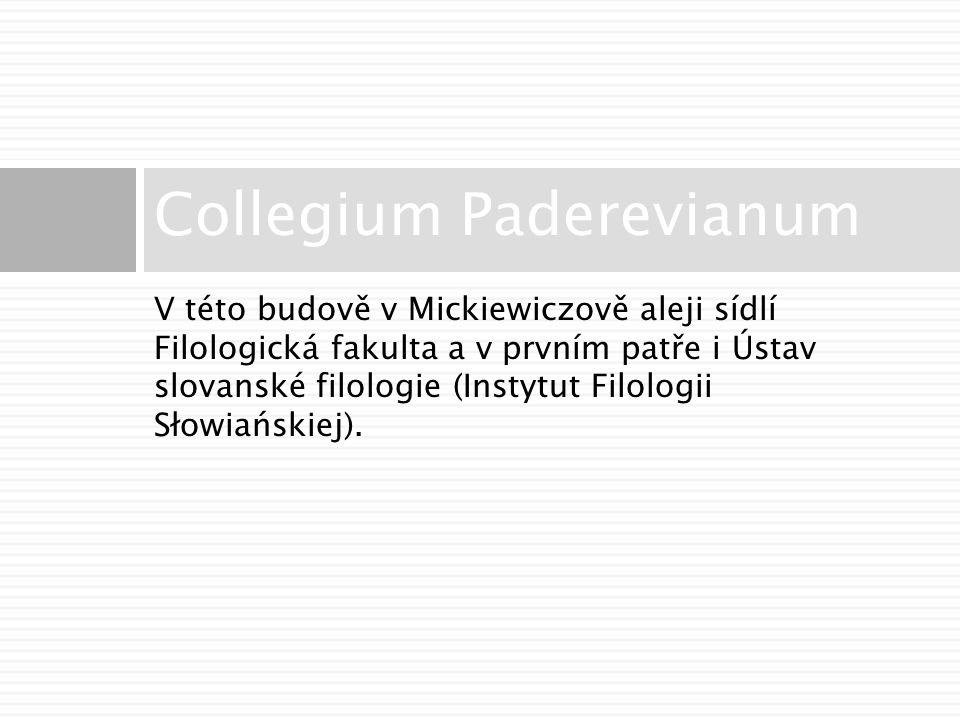 V této budově v Mickiewiczově aleji sídlí Filologická fakulta a v prvním patře i Ústav slovanské filologie (Instytut Filologii Słowiańskiej).