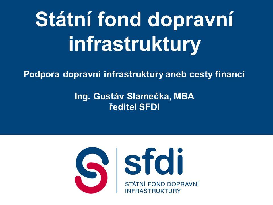 Státní fond dopravní infrastruktury Podpora dopravní infrastruktury aneb cesty financí Ing.