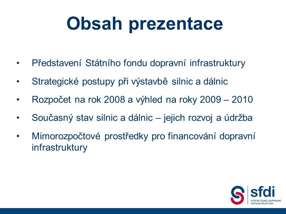 Strategie financování DI Strategie financování úzce propojena se schváleným harmonogramem Celkem bude v letech 2008 – 2010 do výstavby dopravní infrastruktury investováno bezmála 300 miliard korun Prostředky budou investovány z několika zdrojů: - rozpočet SFDI (daňové příjmy, státní rozpočet, prostředky z privatizace), - Operační program Doprava, - fondy EU mimo OPD - úvěry od Evropské investiční banky Významným zdrojem prostředků pro výstavbu dopravní infrastruktury v následujících letech bude výkonové a časové zpoplatnění Od 1.1.