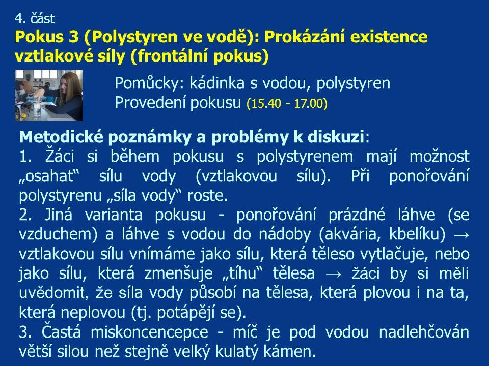 4. část Pokus 3 (Polystyren ve vodě): Prokázání existence vztlakové síly (frontální pokus) Metodické poznámky a problémy k diskuzi: 1. Žáci si během p