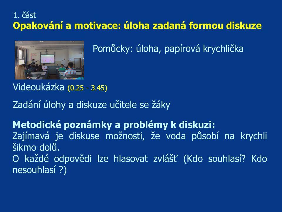 1. část Opakování a motivace: úloha zadaná formou diskuze Videoukázka (0.25 - 3.45) Metodické poznámky a problémy k diskuzi: Zajímavá je diskuse možno