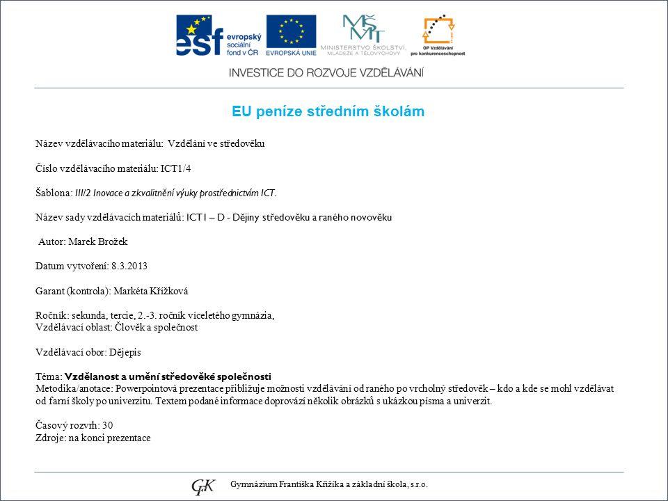 EU peníze středním školám Název vzdělávacího materiálu: Vzdělání ve středověku Číslo vzdělávacího materiálu: ICT1/4 Šablona: III/2 Inovace a zkvalitnění výuky prostřednictvím ICT.
