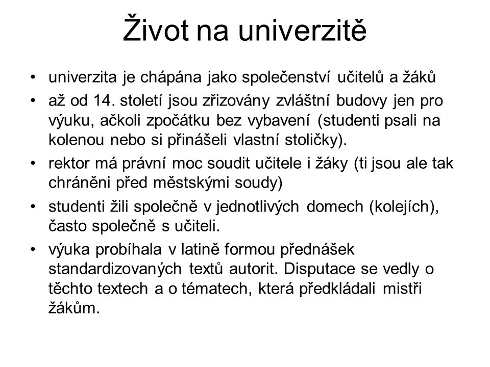Život na univerzitě univerzita je chápána jako společenství učitelů a žáků až od 14.