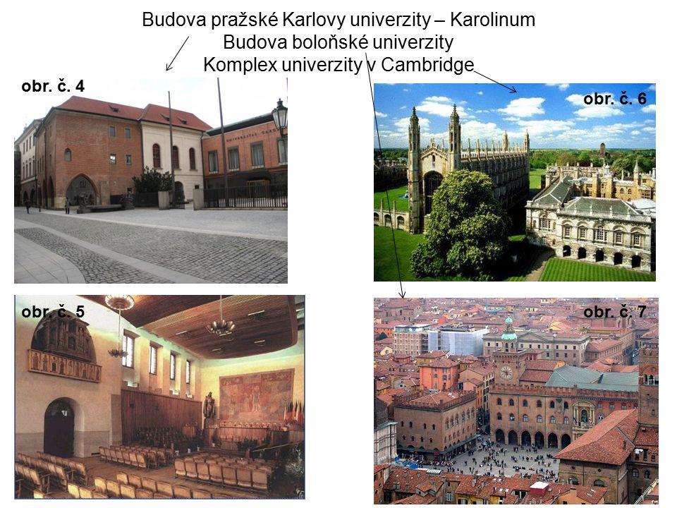 Budova pražské Karlovy univerzity – Karolinum Budova boloňské univerzity Komplex univerzity v Cambridge obr.