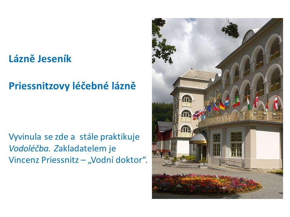 Lázně Jeseník Priessnitzovy léčebné lázně Vyvinula se zde a stále praktikuje Vodoléčba.