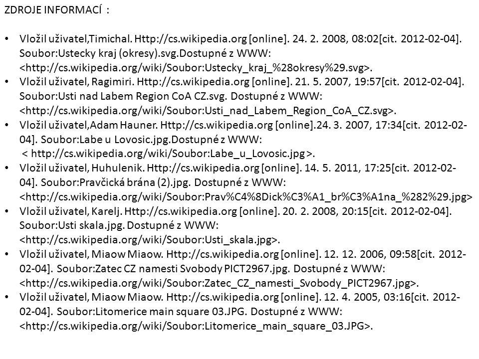 ZDROJE INFORMACÍ : Vložil uživatel,Timichal. Http://cs.wikipedia.org [online]. 24. 2. 2008, 08:02[cit. 2012-02-04]. Soubor:Ustecky kraj (okresy).svg.D